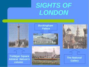 SIGHTS OF LONDON Trafalgar Square Admiral Nelson's column Buckingham Palace T