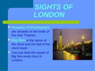 SIGHTS OF LONDON Houses of Parliament are situated on the bank of the river