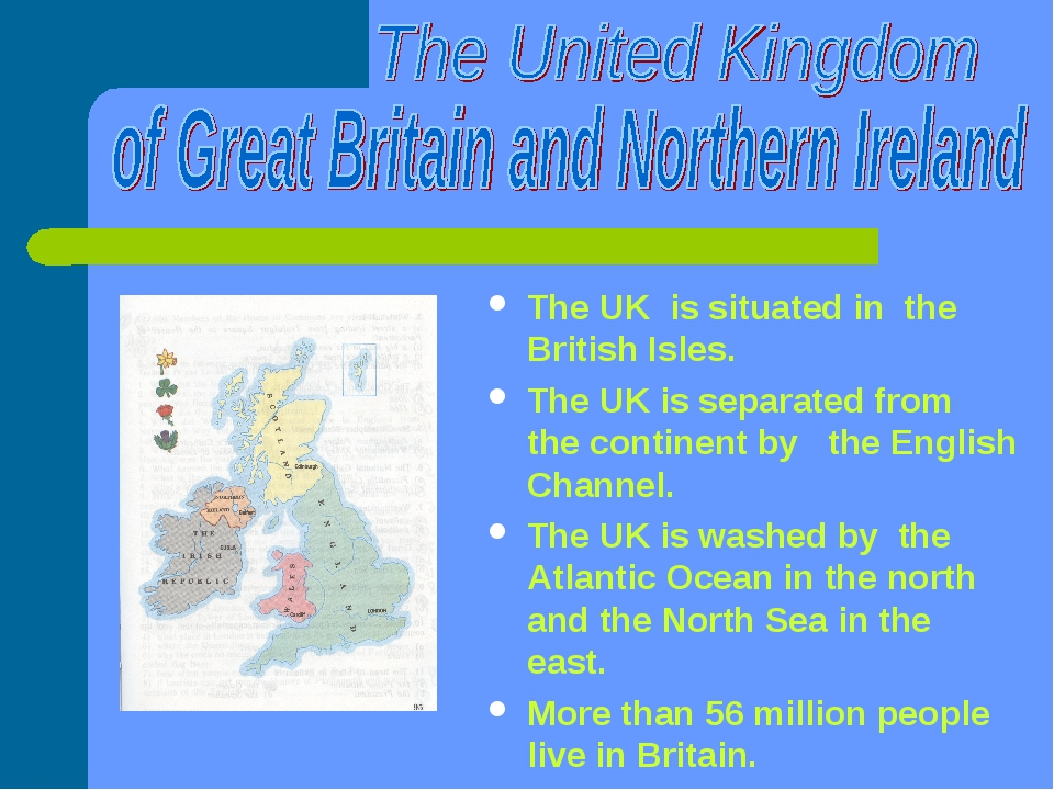 The UK is situated in the British Isles. The UK is separated from the contin...