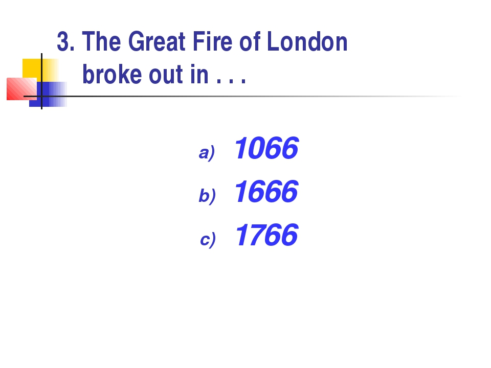 3. The Great Fire of London broke out in . . . 1066 1666 1766