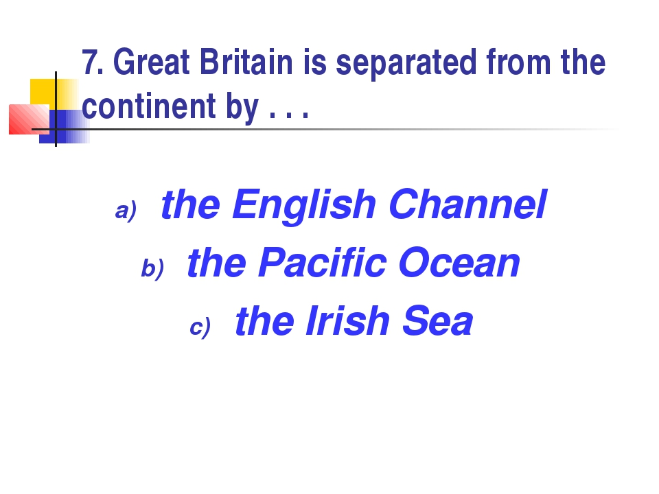 7. Great Britain is separated from the continent by . . . the English Channel...