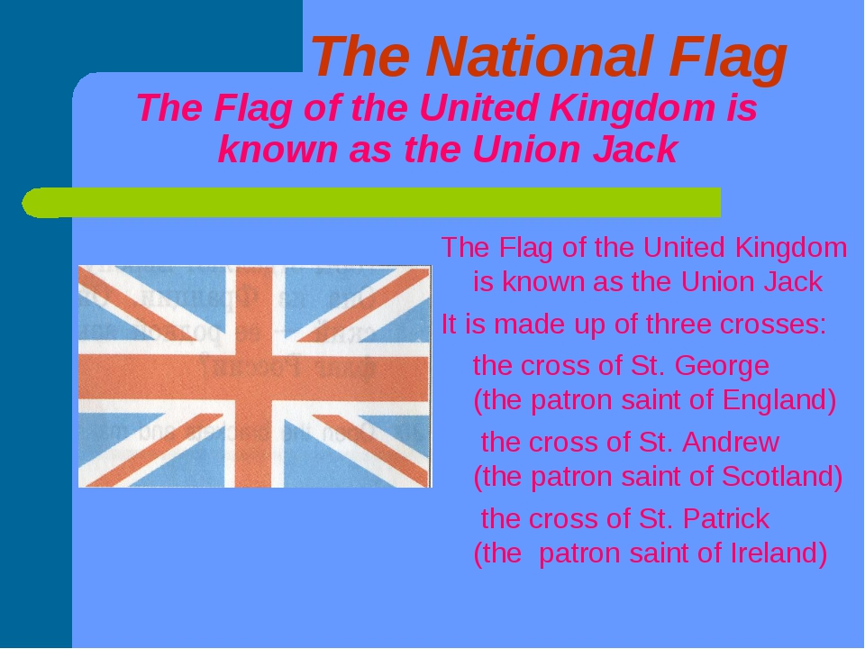 The National Flag The Flag of the United Kingdom is known as the Union Jack...