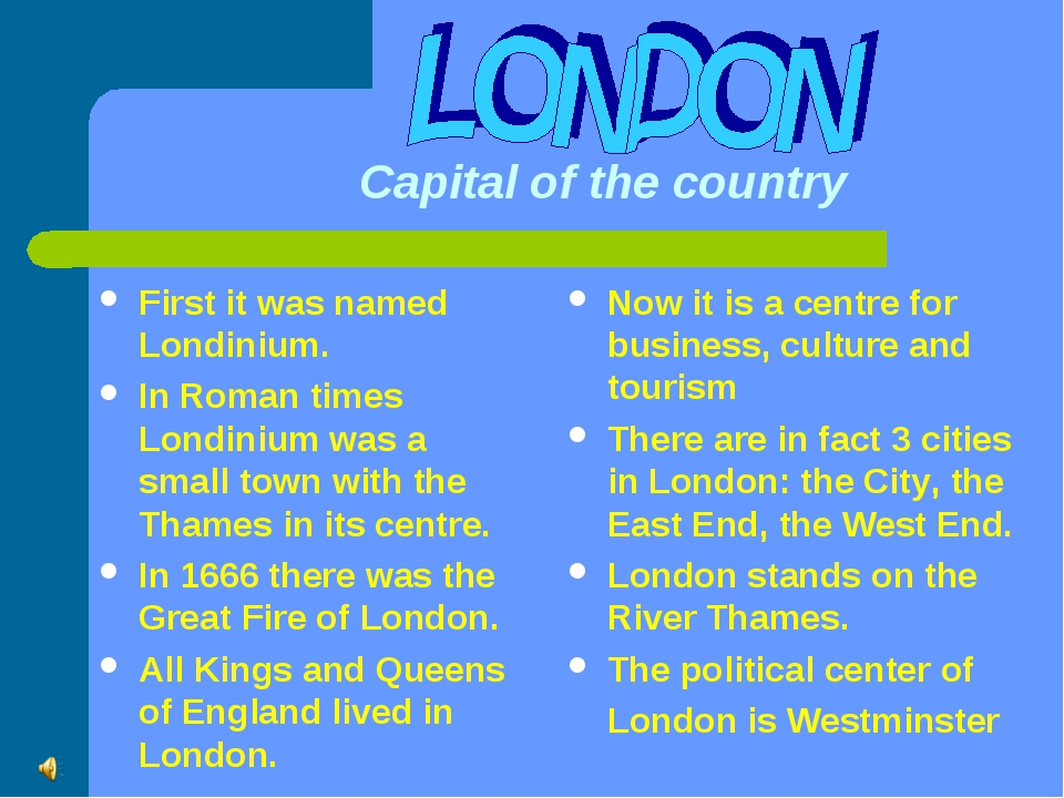 Capital of the country First it was named Londinium. In Roman times Londiniu...