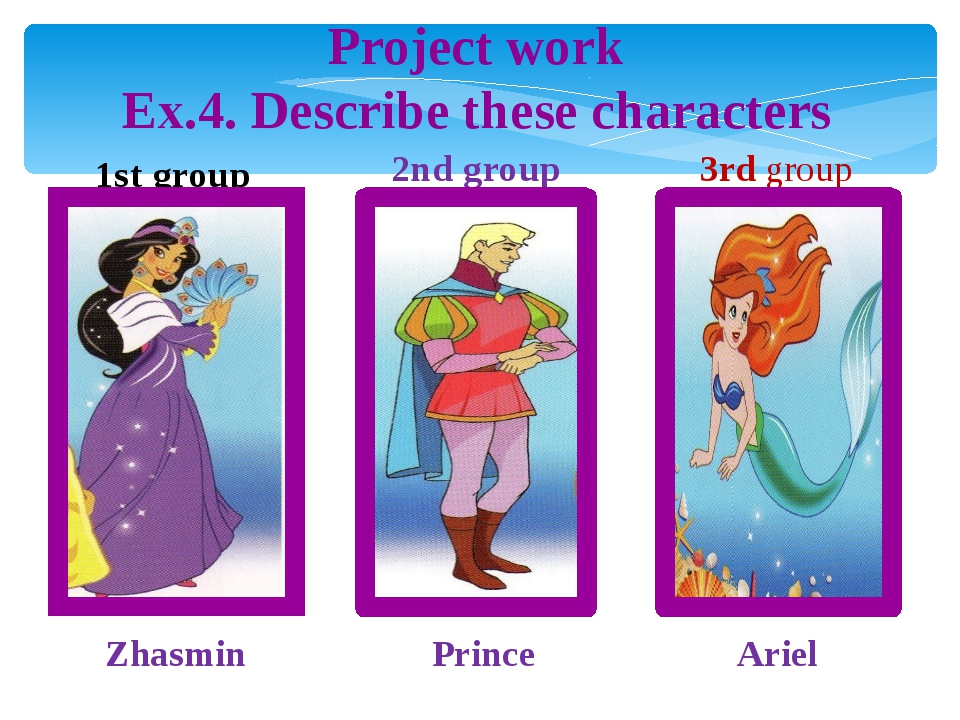 1st group 2nd group Project work Ex.4. Describe these characters Zhasmin Prin...