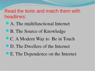 Read the texts and match them with headlines: A. The multifunctional Internet