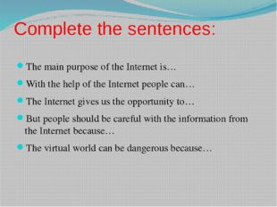 Complete the sentences: The main purpose of the Internet is… With the help of
