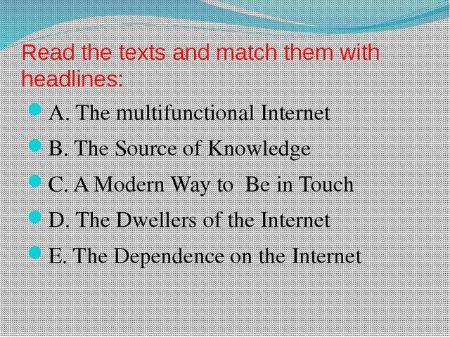 Read the texts and match them with headlines: A. The multifunctional Internet...