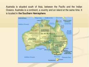 Australia is situated south of Asia, between the Pacific and the Indian Ocean