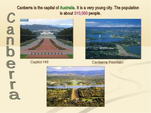 Canberra is the capital of Australia. It is a very young city. The population