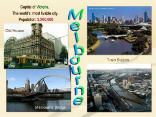 Capital of Victoria. The world's most livable city. Population: 3,200,000 Me