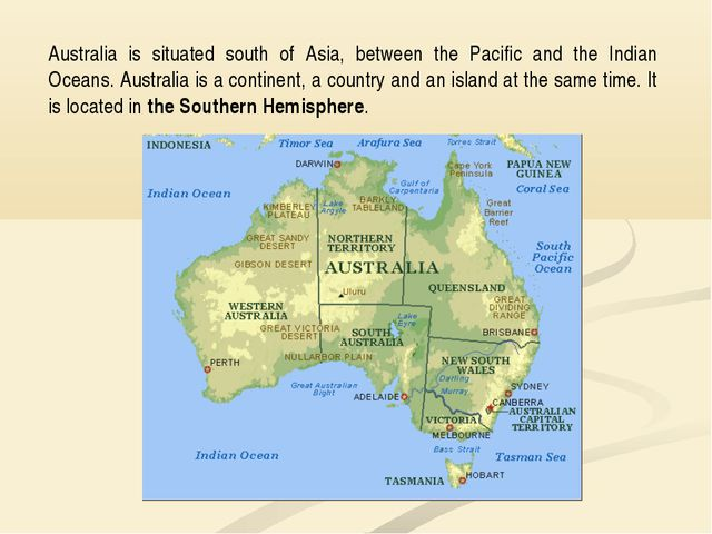 Australia is situated south of Asia, between the Pacific and the Indian Ocean...