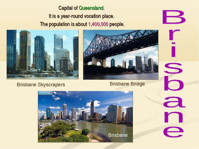 Capital of Queensland. It is a year-round vocation place. The population is a...