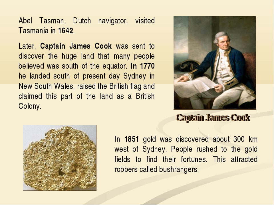 Abel Tasman, Dutch navigator, visited Tasmania in 1642. Later, Captain James...
