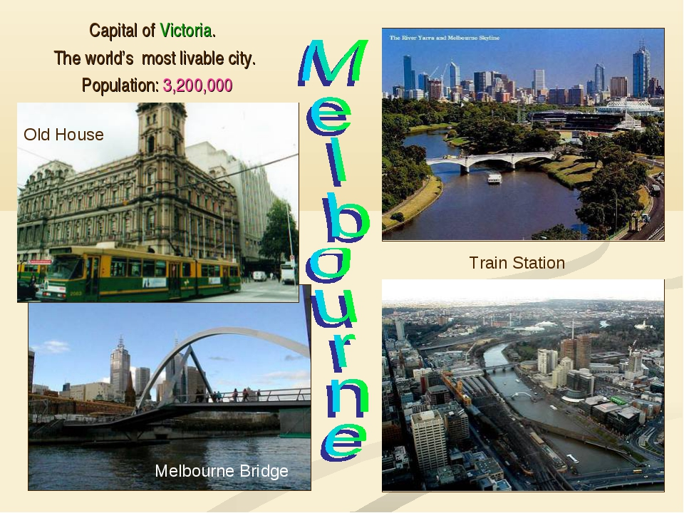 Capital of Victoria. The world's most livable city. Population: 3,200,000 Me...