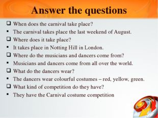 Answer the questions When does the carnival take place? The carnival takes pl