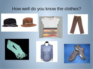 How well do you know the clothes?