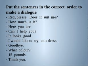 Put the sentences in the correct order to make a dialogue - Red, please. Does