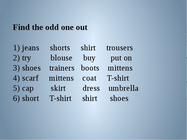 Find the odd one out 1) jeans shorts shirt trousers 2) try blouse buy put on...