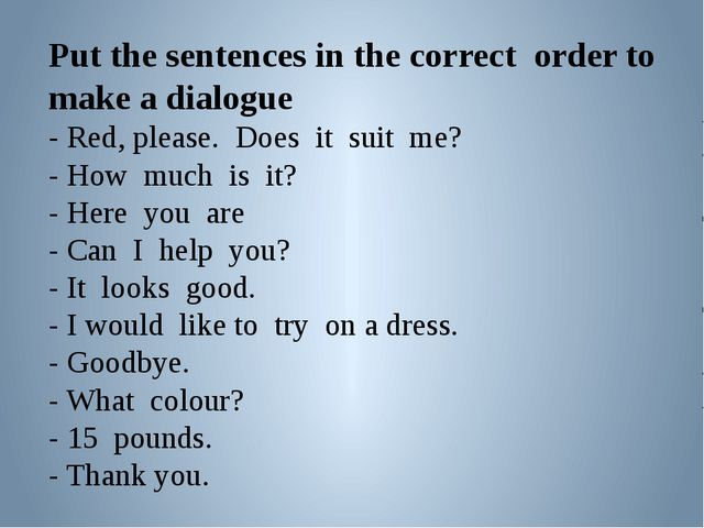 Put the sentences in the correct order to make a dialogue - Red, please. Does...