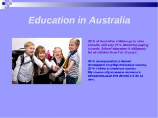 Education in Australia 80 % of Australian children go to state schools, and