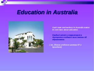 Education in Australia Each state and territory in Australia makes its own l