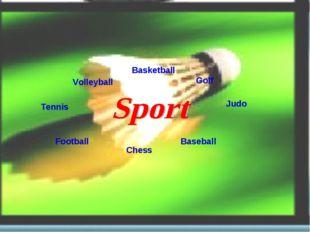 Volleyball Basketball Golf Judo Baseball Chess Football Tennis
