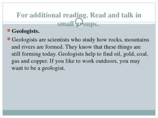 For additional reading. Read and talk in small groups. Geologists. Geologists