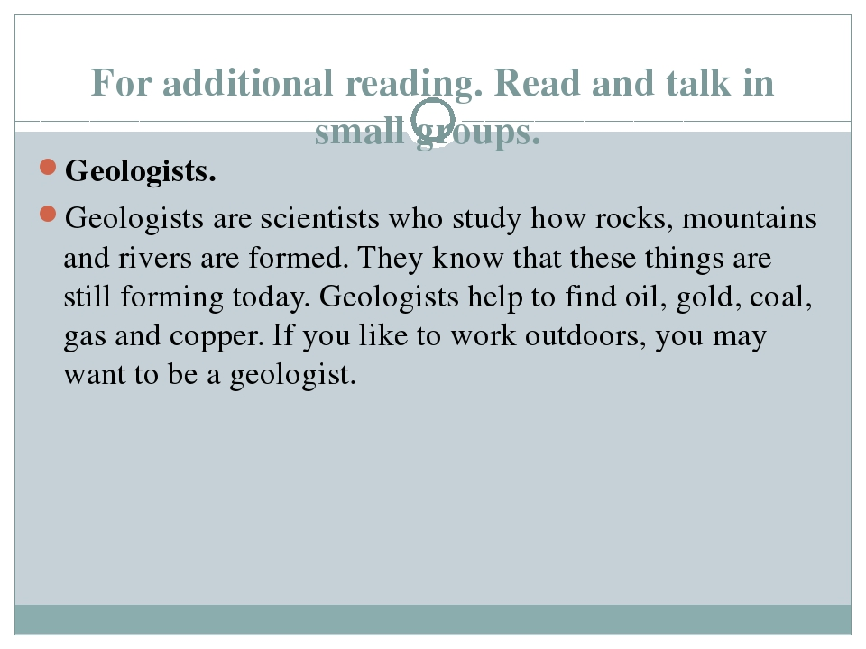 For additional reading. Read and talk in small groups. Geologists. Geologists...