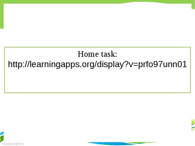 Home task: http://learningapps.org/display?v=prfo97unn01 FokinaLida.75@mail.ru