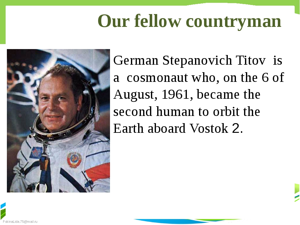 Our fellow countryman German Stepanovich Titov  is a  cosmonaut who, on the 6...