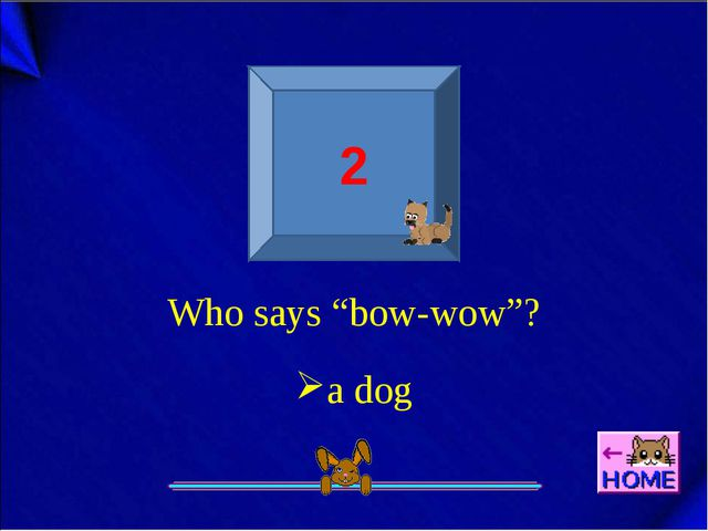 """Who says """"bow-wow""""? 2 a dog"""