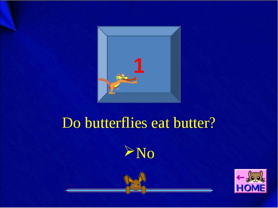 1 Do butterflies eat butter? No