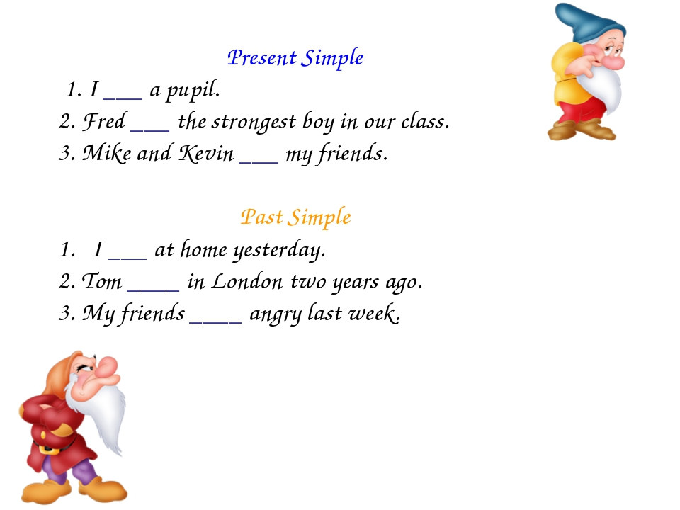 Present Simple 1. I ___ a pupil. 2. Fred ___ the strongest boy in our class....