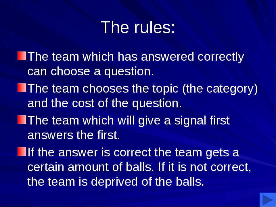The rules: The team which has answered correctly can choose a question. The...