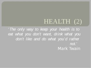 HEALTH (2) 'The only way to keep your health is to eat what you don't want, d