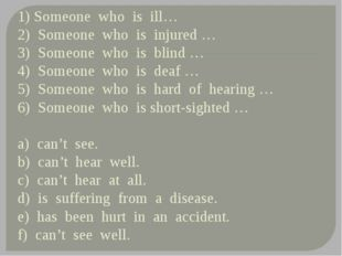 1) Someone who is ill… 2) Someone who is injured … 3) Someone who is blind …