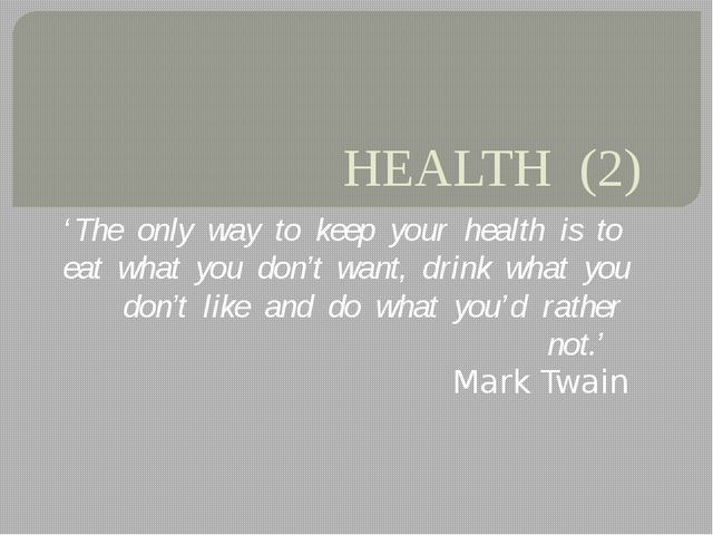 HEALTH (2) 'The only way to keep your health is to eat what you don't want, d...