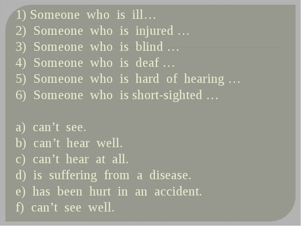 1) Someone who is ill… 2) Someone who is injured … 3) Someone who is blind …...