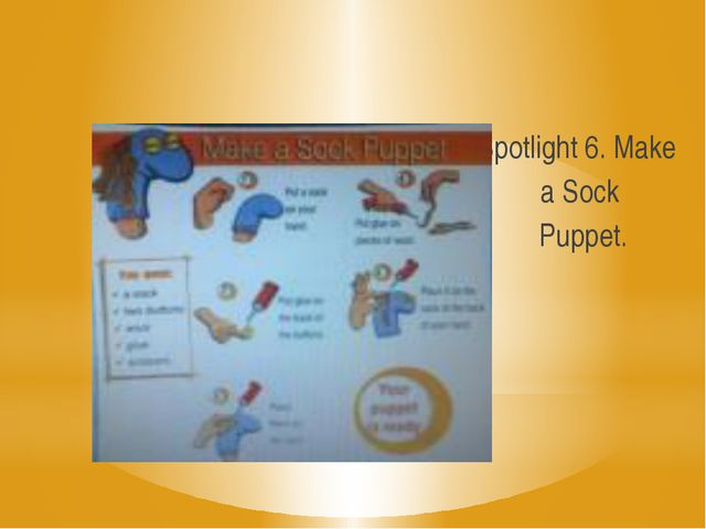 Spotlight 6. Make a Sock Puppet.