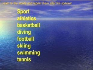 Sport athletics basketball diving football skiing swimming tennis Listen to t