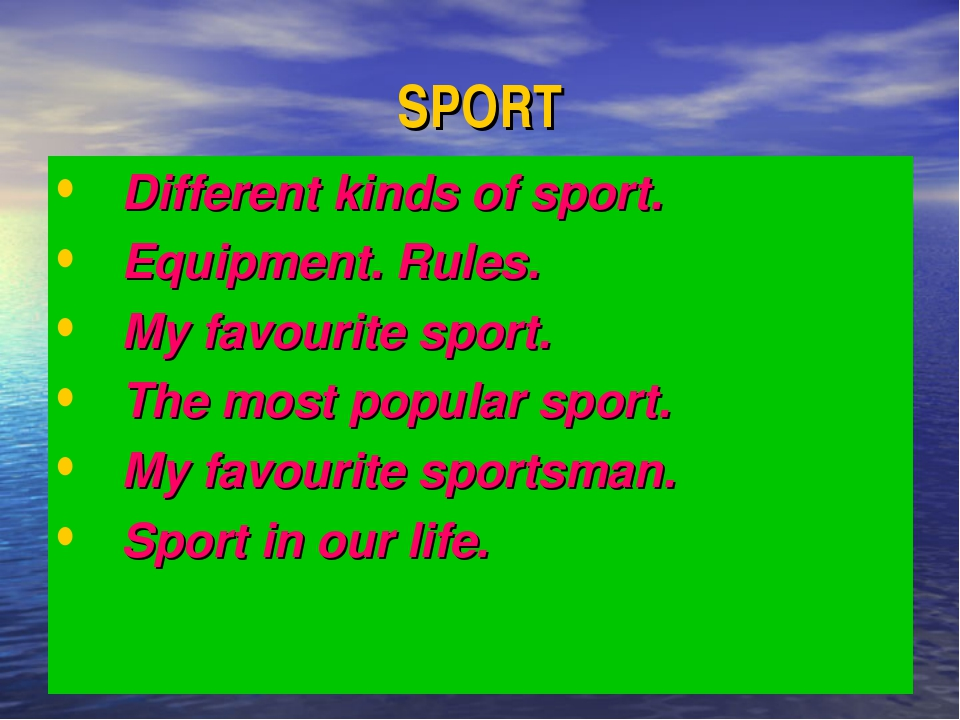 SPORT Different kinds of sport. Equipment. Rules. My favourite sport. The mos...