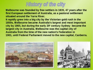 Melbourne was founded by free settlers in 1835, 47 years after the first Euro