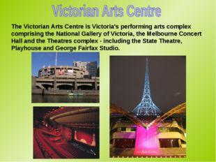 The Victorian Arts Centre is Victoria's performing arts complex comprising th