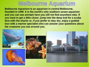 Melbourne Aquarium is an aquarium in central Melbourne, founded in 1999. It i