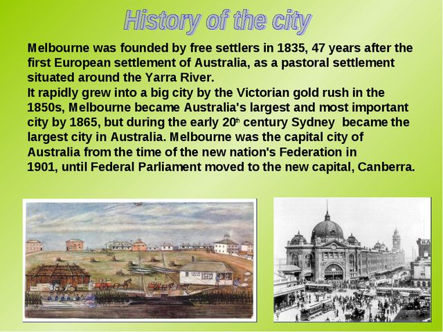 Melbourne was founded by free settlers in 1835, 47 years after the first Euro...