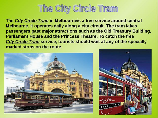 The City Circle Tram in Melbourneis a free service around central Melbourne....