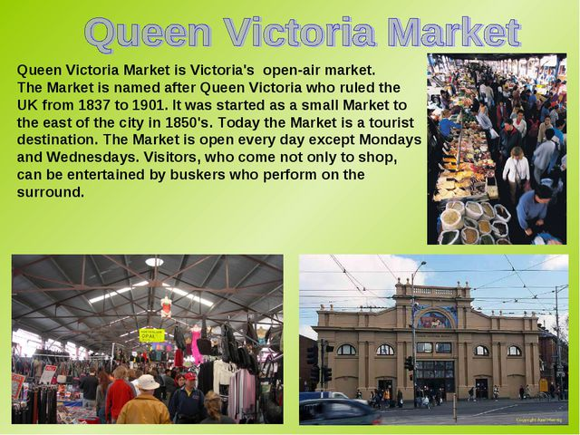 Queen Victoria Market is Victoria's open-air market. The Market is named afte...