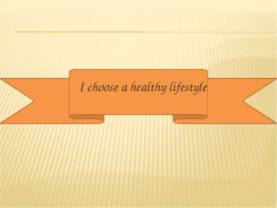 I choose a healthy lifestyle