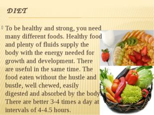 DIET To be healthy and strong, you need many different foods. Healthy food an