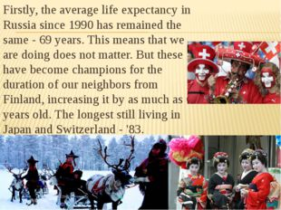 Firstly, the average life expectancy in Russia since 1990 has remained the s